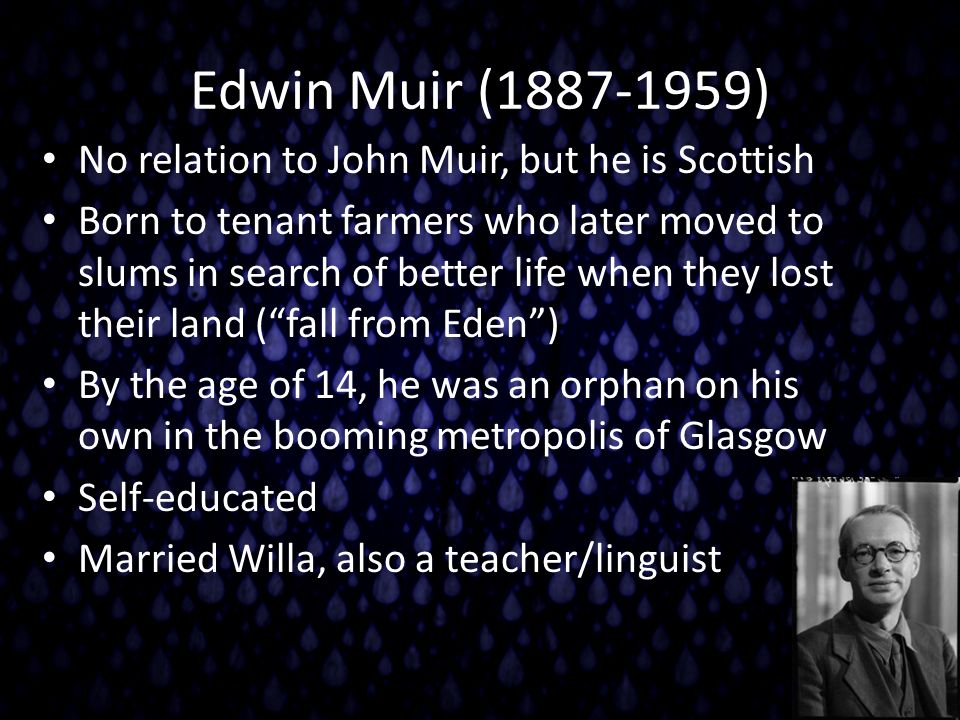 Edwin Muir (1887-1959) No relation to John Muir, but he is Scottish