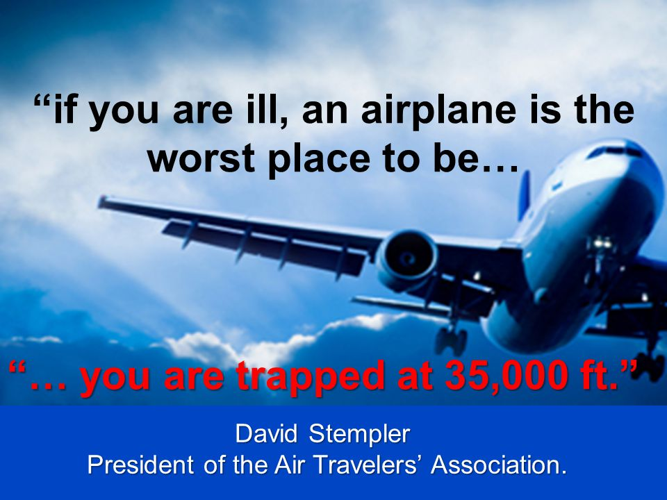 if you are ill, an airplane is the worst place to be…
