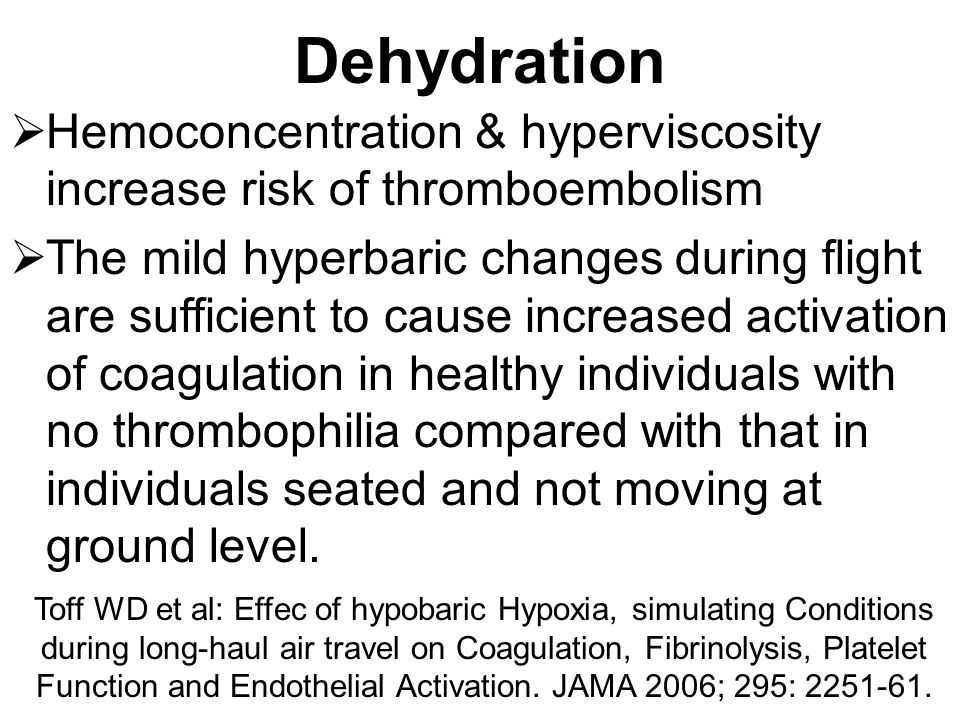 Dehydration Hemoconcentration & hyperviscosity increase risk of thromboembolism.