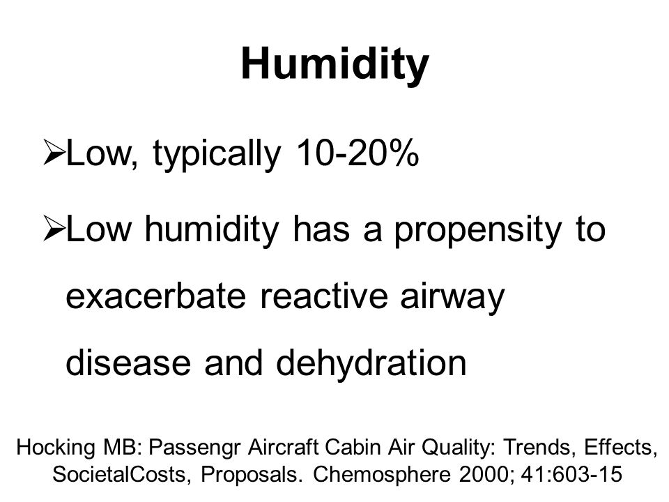 Humidity Low, typically 10-20%