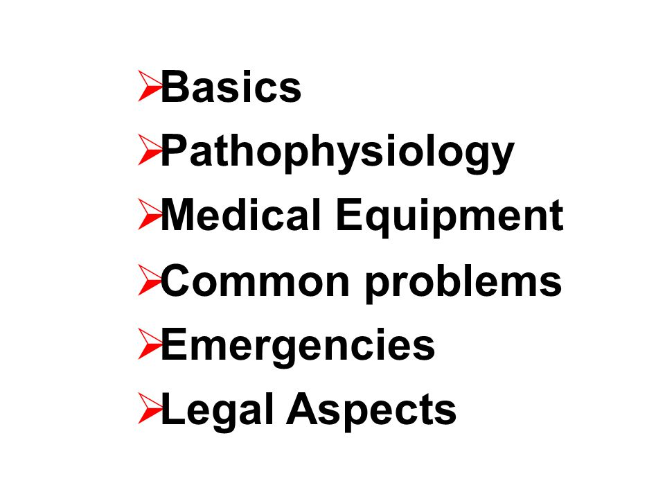 Basics Pathophysiology Medical Equipment Common problems Emergencies Legal Aspects