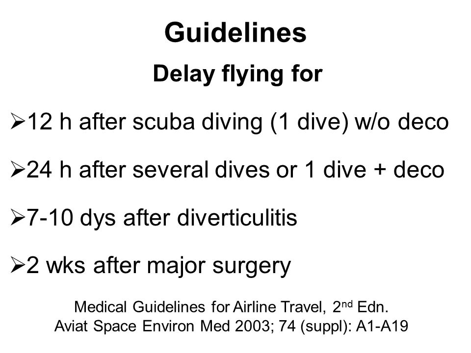 Guidelines Delay flying for 12 h after scuba diving (1 dive) w/o deco