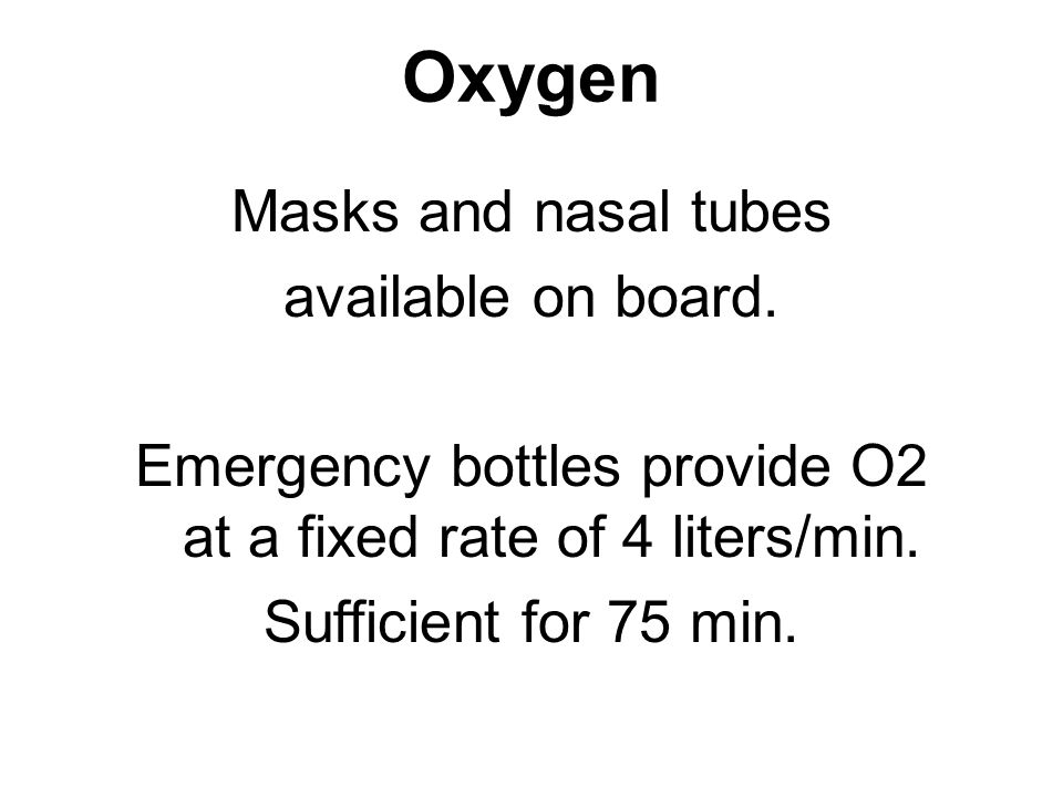 Oxygen Masks and nasal tubes available on board.