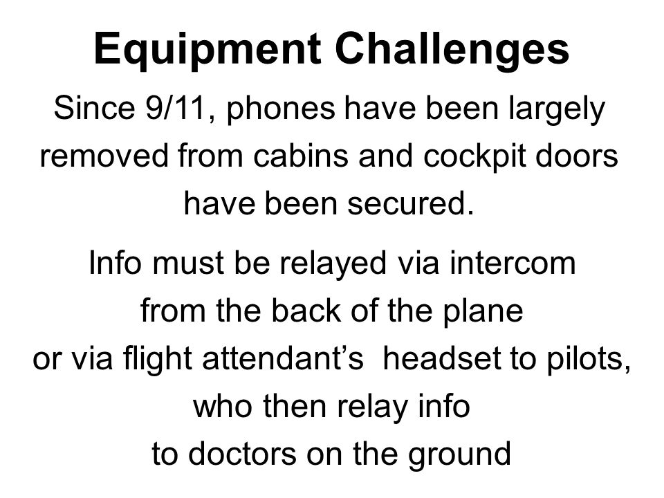 Equipment Challenges Since 9/11, phones have been largely removed from cabins and cockpit doors have been secured.