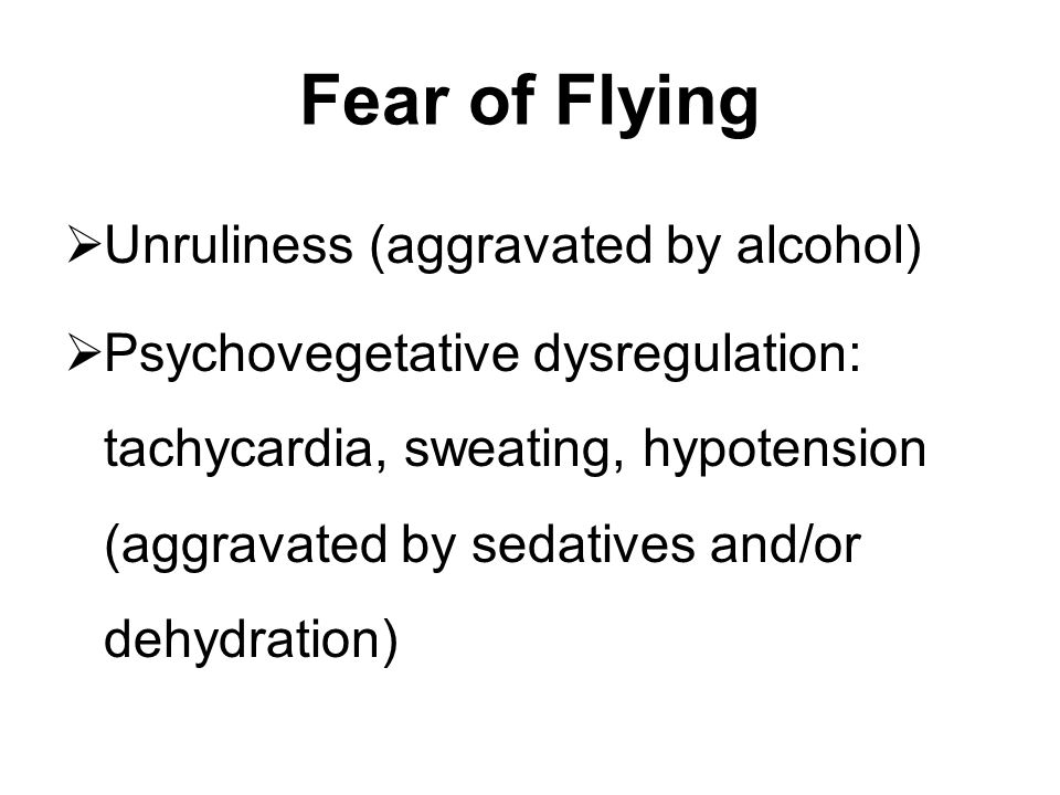 Fear of Flying Unruliness (aggravated by alcohol)