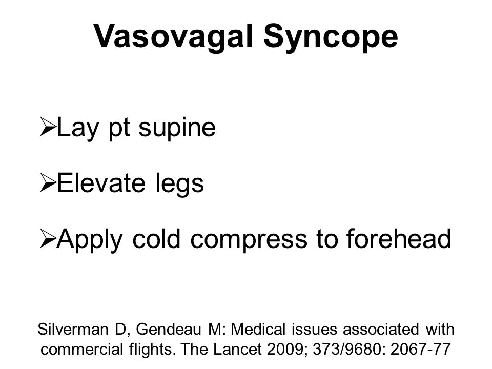 Vasovagal Syncope Lay pt supine Elevate legs