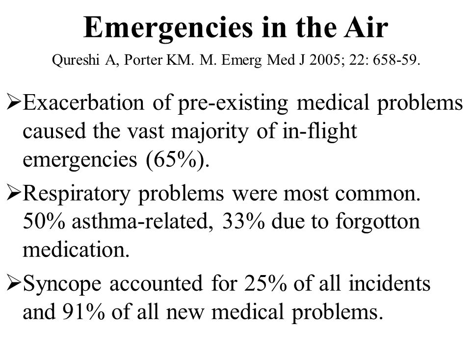 Emergencies in the Air Qureshi A, Porter KM. M. Emerg Med J 2005; 22: 658-59.