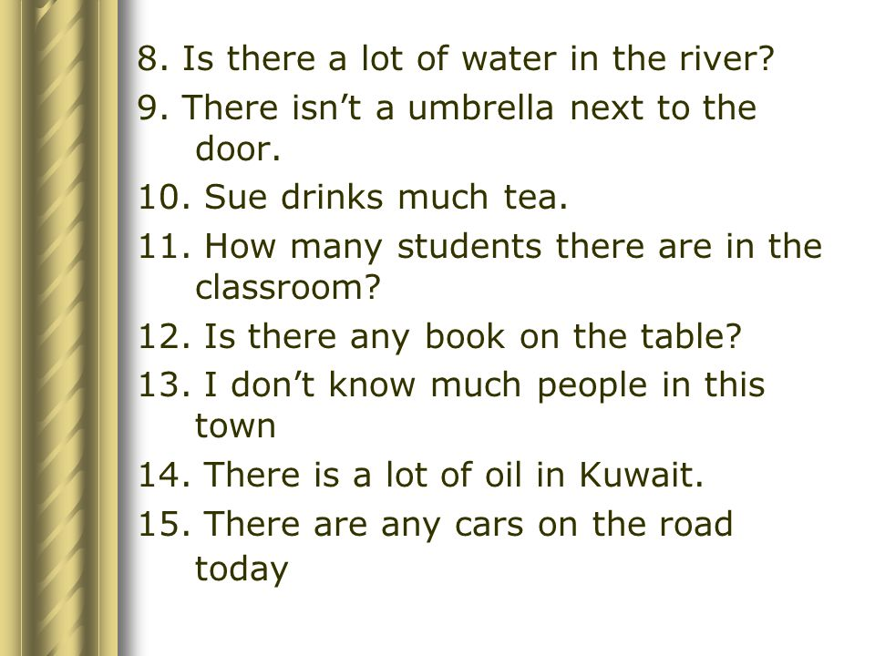 8. Is there a lot of water in the river