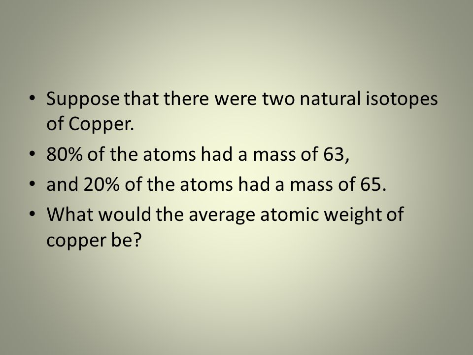 Suppose that there were two natural isotopes of Copper.