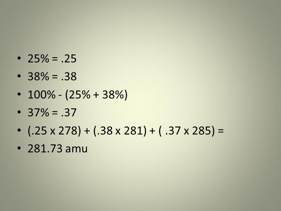 25% = .25 38% = .38. 100% - (25% + 38%) 37% = .37.