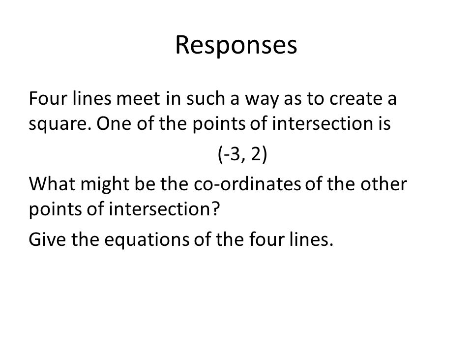 Responses Four lines meet in such a way as to create a square. One of the points of intersection is.