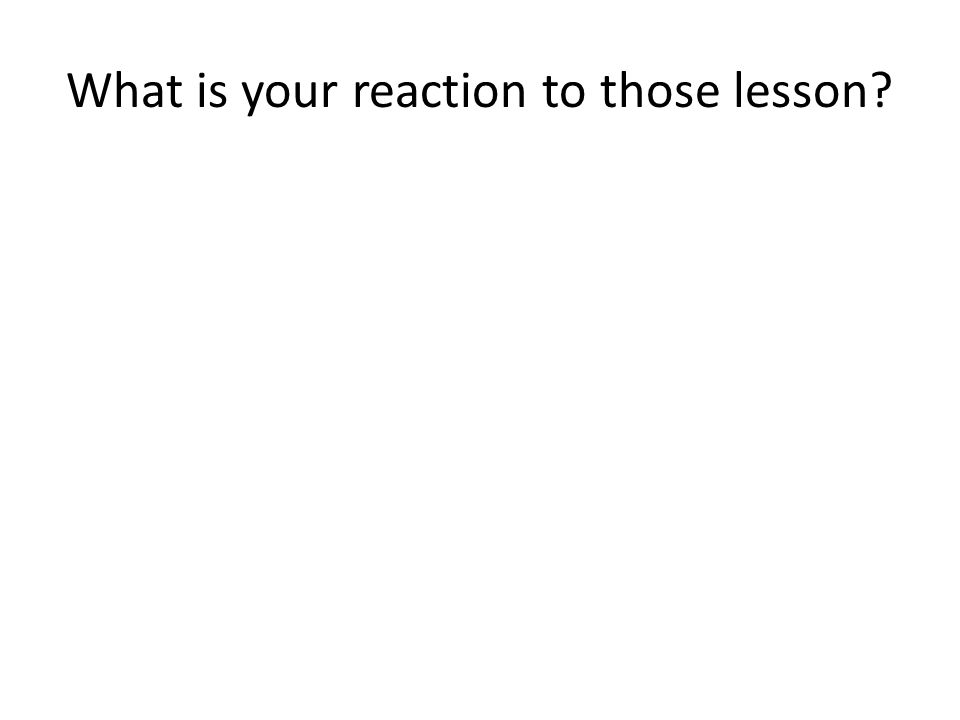 What is your reaction to those lesson