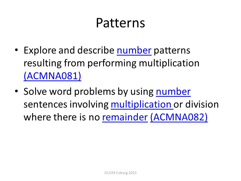 Patterns Explore and describe number patterns resulting from performing multiplication (ACMNA081)