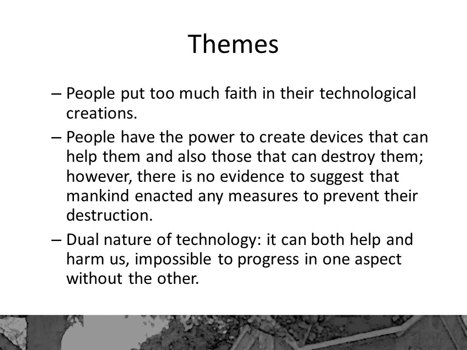 Themes People put too much faith in their technological creations.
