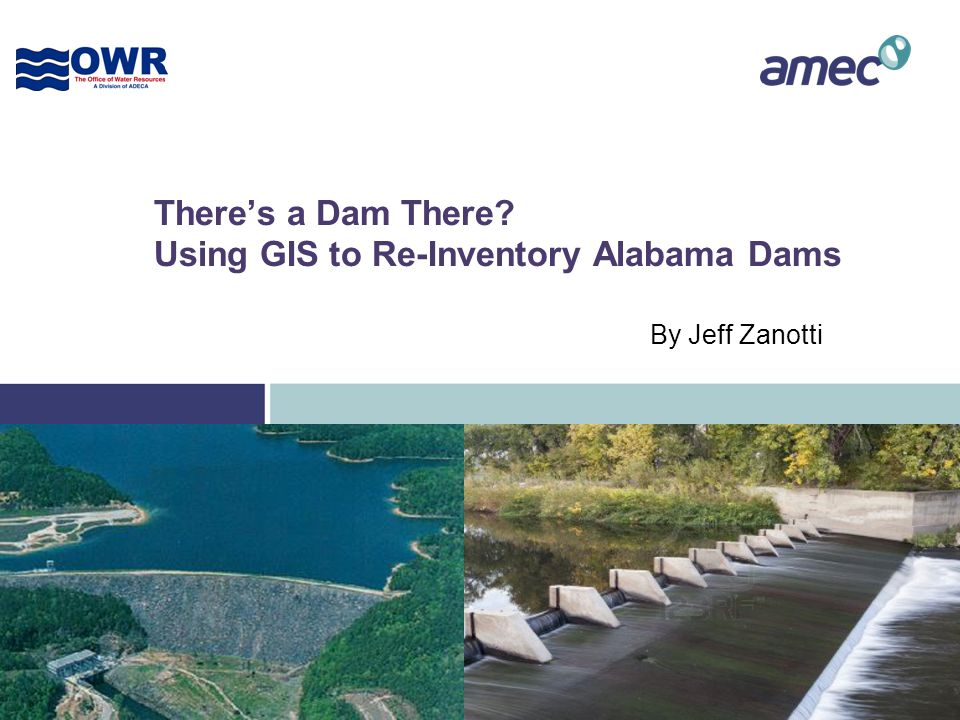 There's a Dam There Using GIS to Re-Inventory Alabama Dams