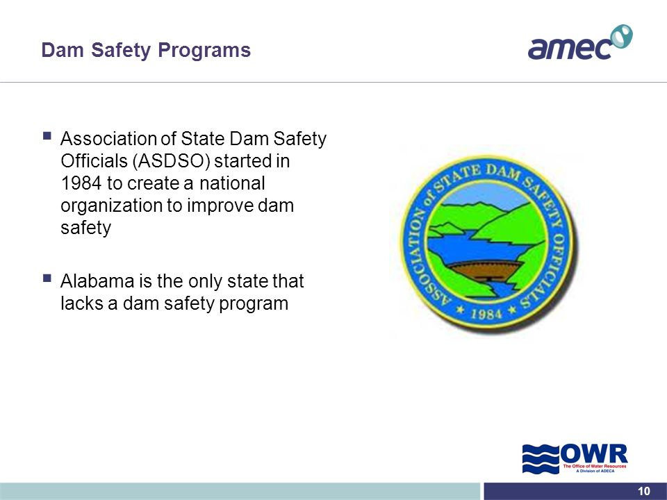 Dam Safety Programs Association of State Dam Safety Officials (ASDSO) started in 1984 to create a national organization to improve dam safety.