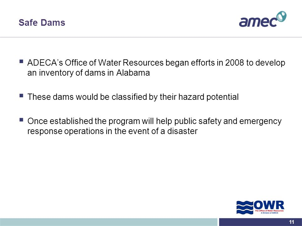 Safe Dams ADECA's Office of Water Resources began efforts in 2008 to develop an inventory of dams in Alabama.