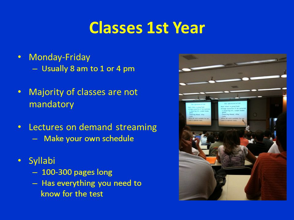 Classes 1st Year Monday-Friday Majority of classes are not mandatory