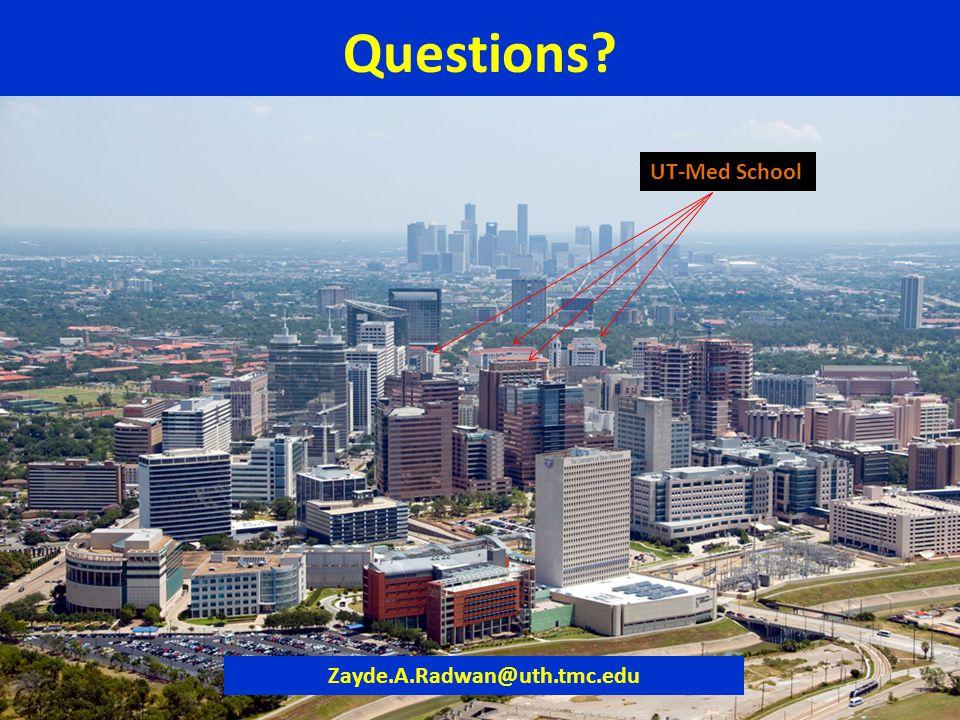 Questions UT-Med School Zayde.A.Radwan@uth.tmc.edu