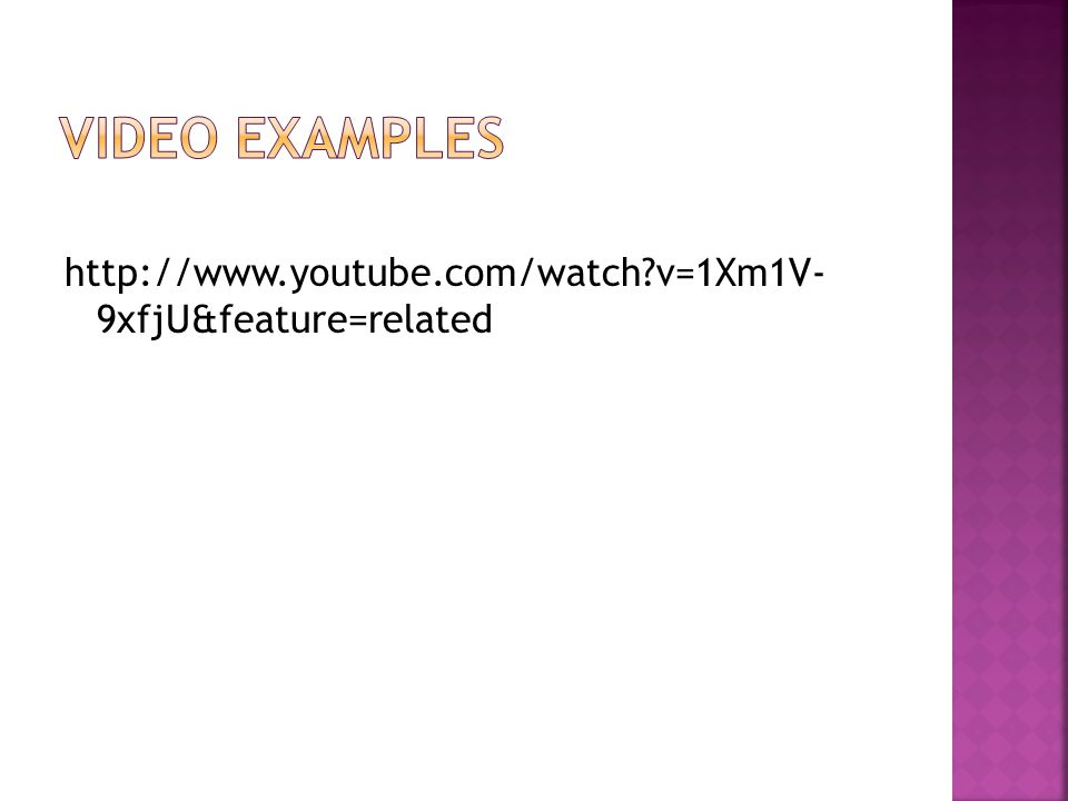 VIDEO EXAMPLES http://www.youtube.com/watch v=1Xm1V- 9xfjU&feature=related