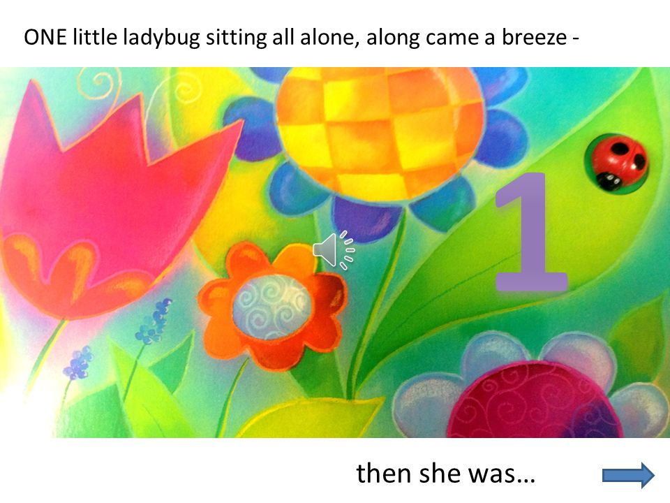 ONE little ladybug sitting all alone, along came a breeze -