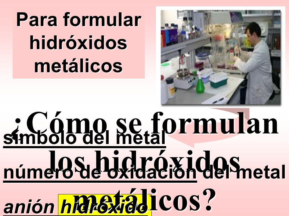 ¿Cómo se formulan los hidróxidos metálicos