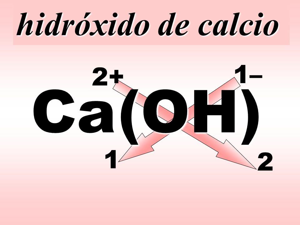 hidróxido de calcio 1– 2+ Ca (OH) 1 2