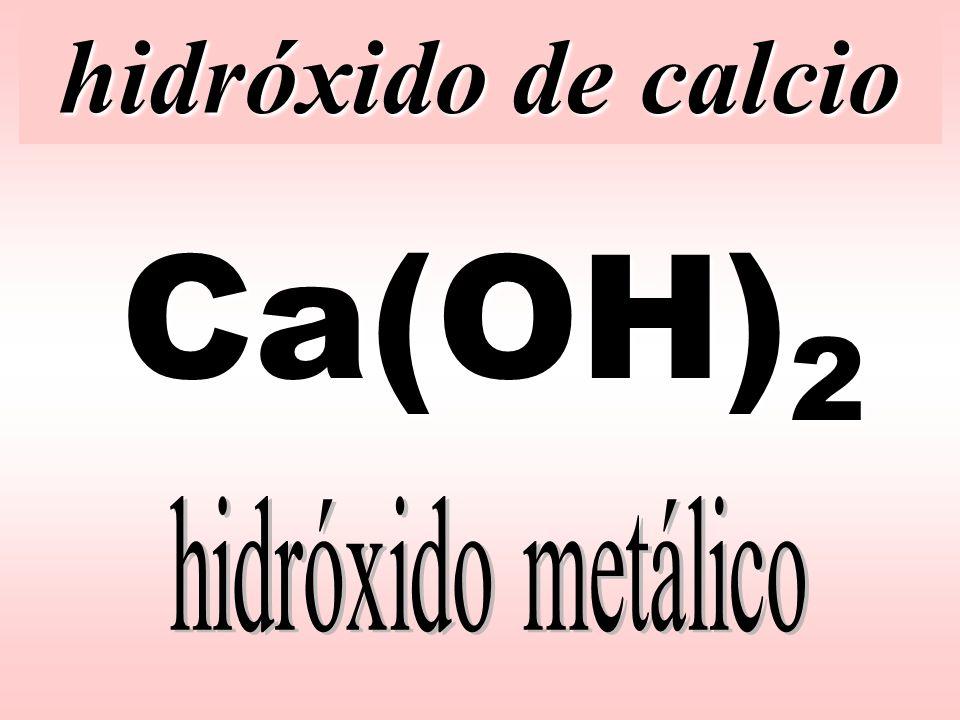 hidróxido de calcio Ca(OH)2 hidróxido metálico