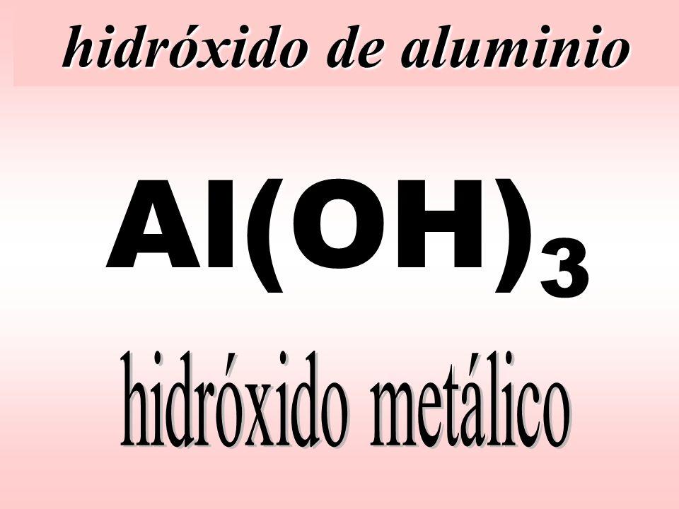 hidróxido de aluminio Al(OH)3 hidróxido metálico