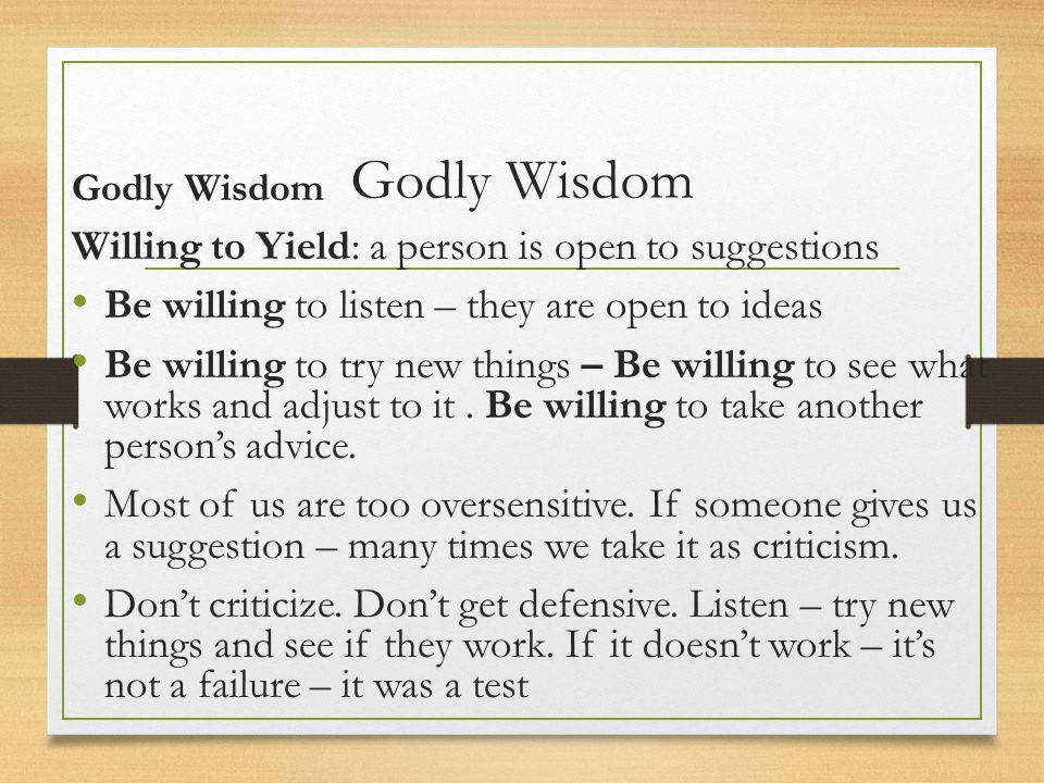 Godly Wisdom Willing to Yield: a person is open to suggestions