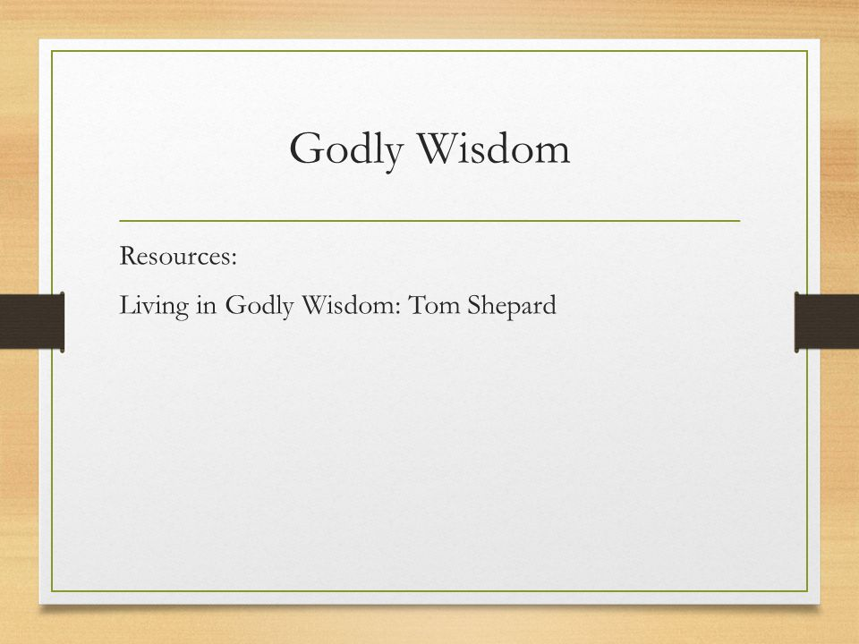 Godly Wisdom Resources: Living in Godly Wisdom: Tom Shepard