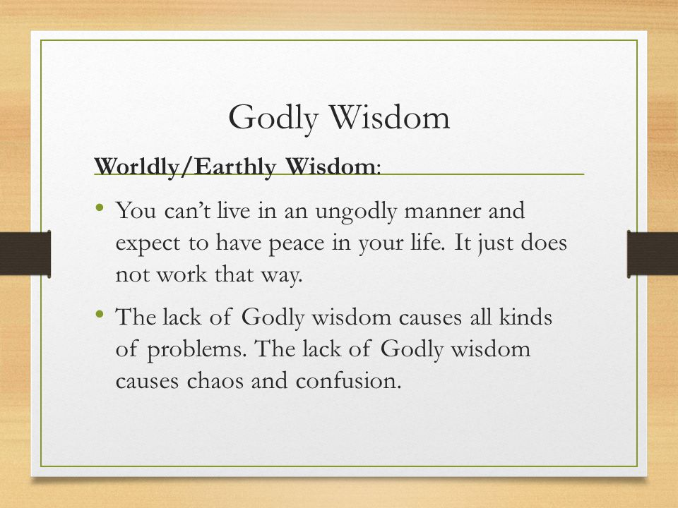 Godly Wisdom Worldly/Earthly Wisdom: