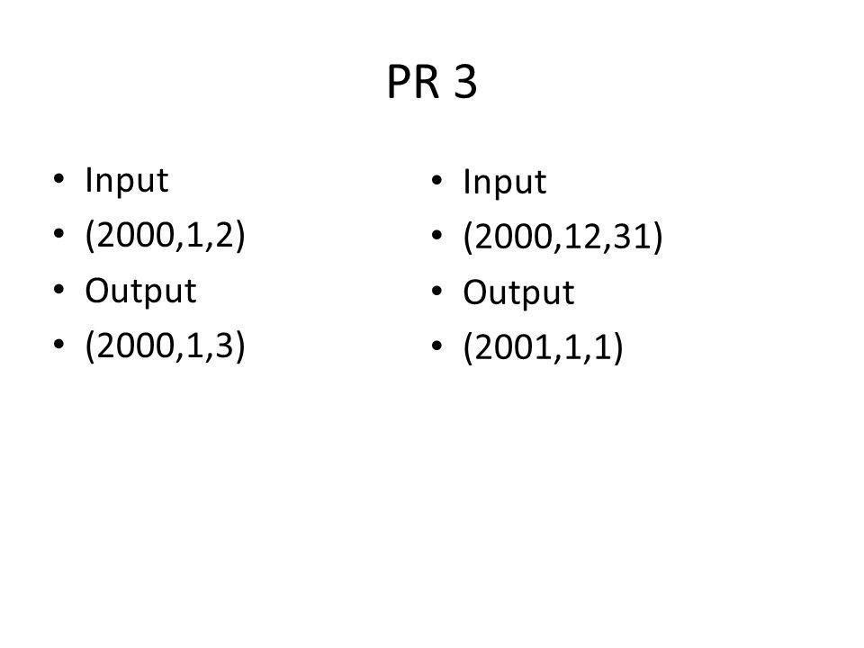 PR 3 Input Input (2000,1,2) (2000,12,31) Output Output (2000,1,3)