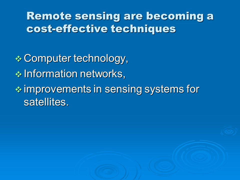 Remote sensing are becoming a cost-effective techniques