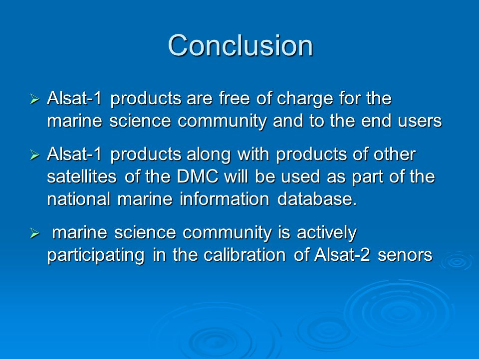 Conclusion Alsat-1 products are free of charge for the marine science community and to the end users.