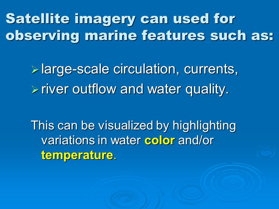 Satellite imagery can used for observing marine features such as: