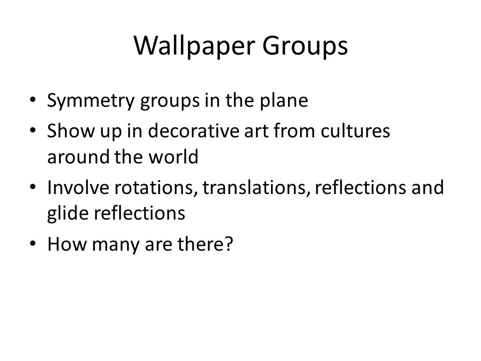 Wallpaper Groups Symmetry groups in the plane