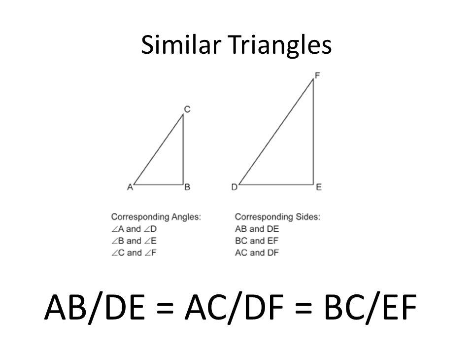 Similar Triangles AB/DE = AC/DF = BC/EF