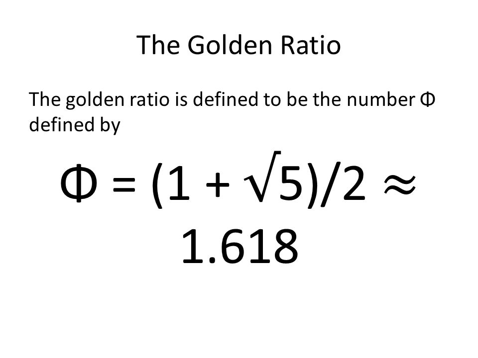 Φ = (1 + √5)/2 ≈ 1.618 The Golden Ratio