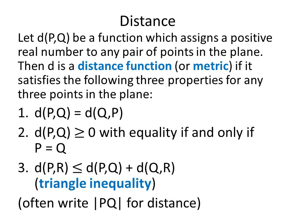 Distance d(P,Q) = d(Q,P) d(P,Q) ≥ 0 with equality if and only if P = Q