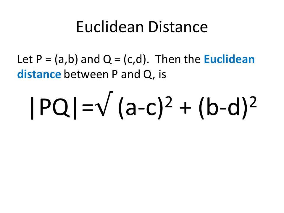 |PQ|=√ (a-c)2 + (b-d)2 Euclidean Distance