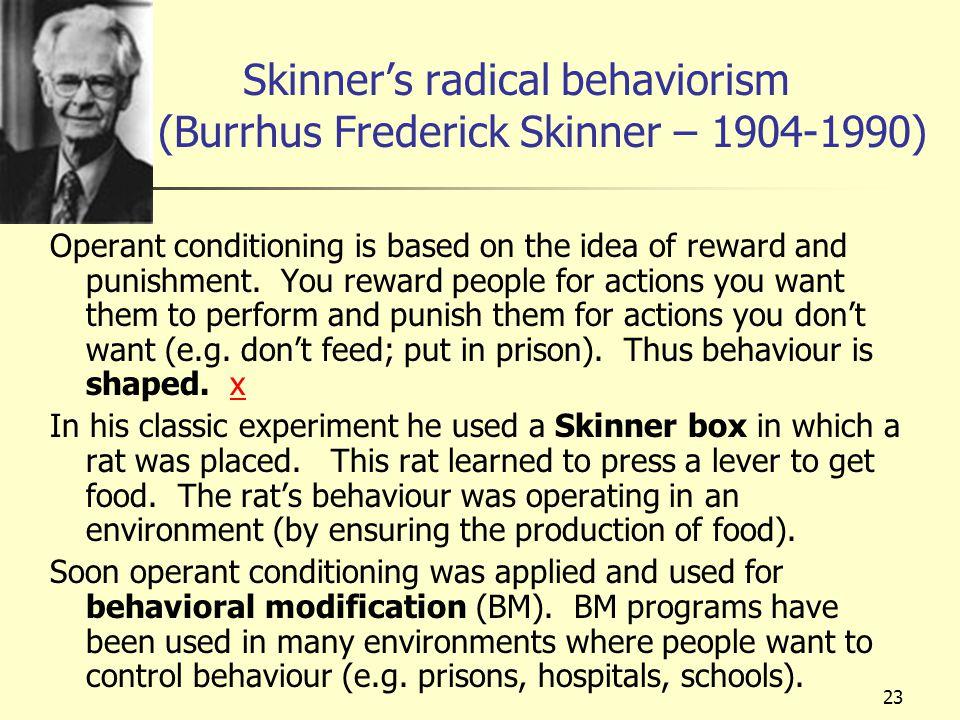 Skinner's radical behaviorism (Burrhus Frederick Skinner – 1904-1990)