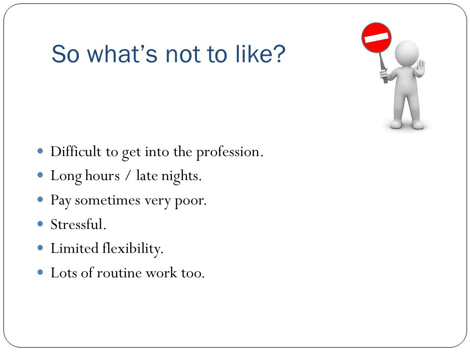 So what's not to like Difficult to get into the profession.