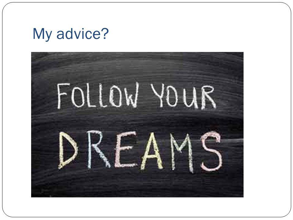 My advice