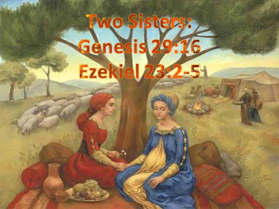 Two Sisters: Genesis 29:16 Ezekiel 23:2-5