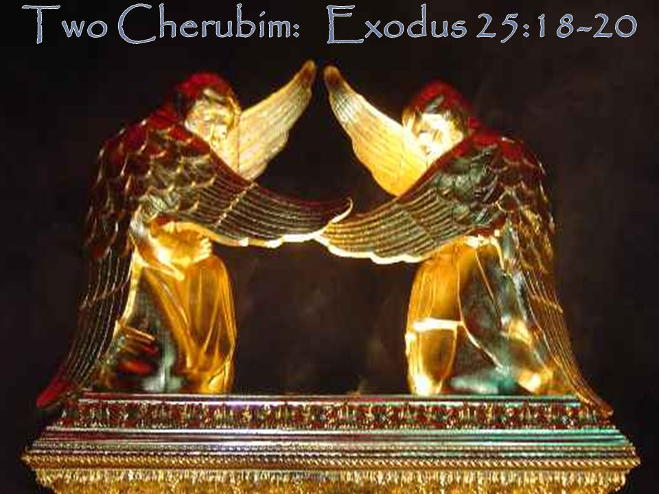 Two Cherubim: Exodus 25:18-20