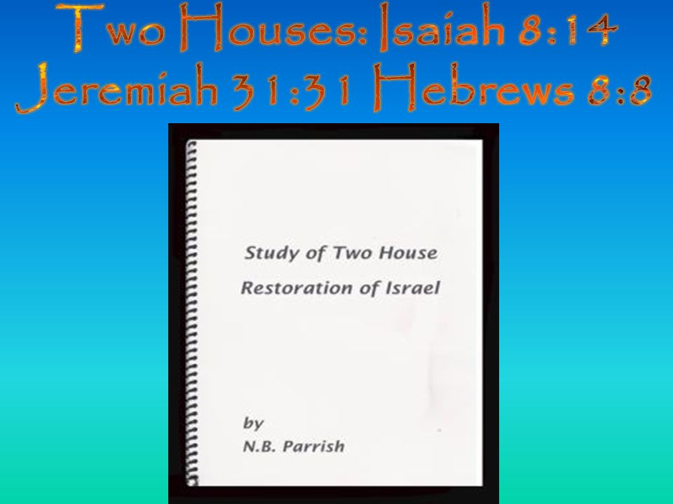Two Houses: Isaiah 8:14 Jeremiah 31:31 Hebrews 8:8