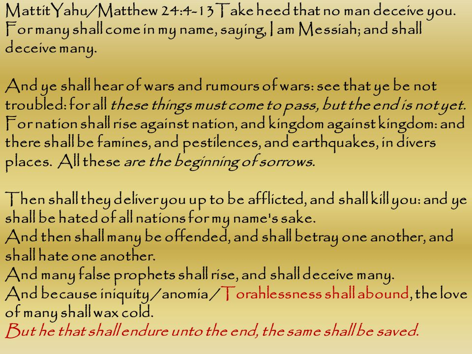 MattitYahu/Matthew 24:4-13Take heed that no man deceive you.