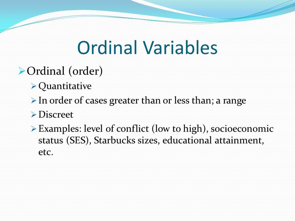 Ordinal Variables Ordinal (order) Quantitative