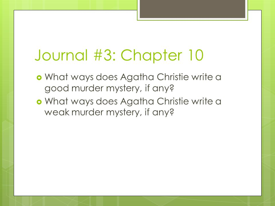 Journal #3: Chapter 10 What ways does Agatha Christie write a good murder mystery, if any